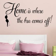 Home is where the Bra Comes off!~ Wall sticker / decals